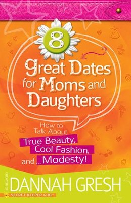 8 Great Dates for Moms and Daughters: How to Talk About True Beauty, Cool Fashion, and Modesty! - eBook  -     By: Dannah Gresh
