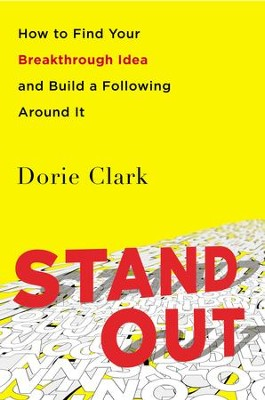 Stand Out: How to Find Your Breakthrough Idea and Build a Following Around It - eBook  -     By: Dorie Clark