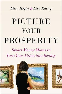 Picture Your Prosperity: Reframing Your Money to Create the Life You Want - eBook  -     By: Ellen Rogin, Lisa Kueng