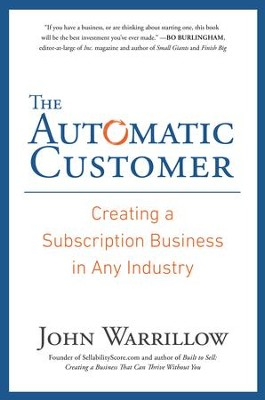 The Automatic Customer: Creating a Subscription Business in Any Industry - eBook  -     By: John Warrillow