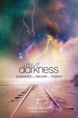Out of Darkness: The George Osborn Story: Possessed...Rescued...Forgiven - eBook  -     By: George Osborn