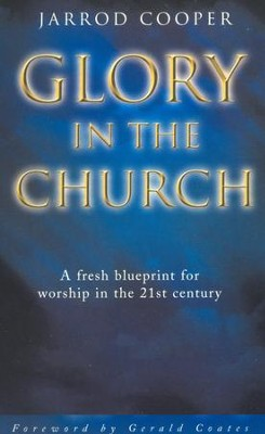 Glory in the Church: A Fresh Blueprint for Worship in the 21st Century - eBook  -     By: Jarrod Cooper