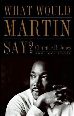 What Would Martin Say?  -     By: Clarence B. Jones