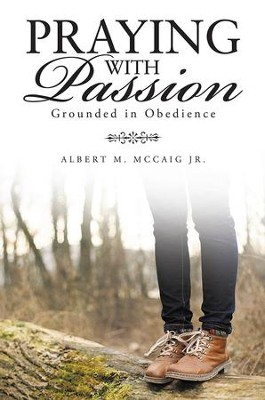 Praying with Passion: Grounded in Obedience - eBook  -     By: Albert McCaig Jr.