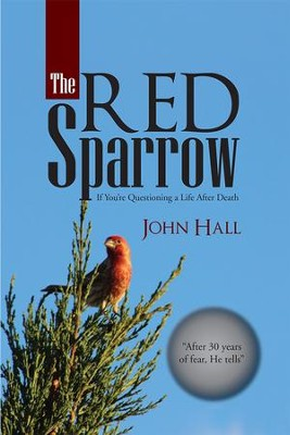 The Red Sparrow: If You're Questioning a Life After Death - eBook  -     By: John Hall