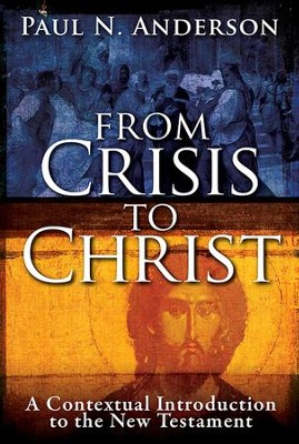 From Crisis to Christ: A Contextual Introduction to the New Testament - eBook  -     By: Paul N. Anderson