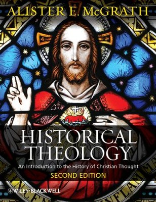 Historical Theology: An Introduction to the History of Christian Thought, Second Edition  -     By: Alister E. McGrath