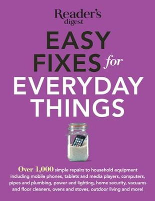 Easy Fixes For Everyday Things: Save Time, Money, and Hassle with over 100Simple Repairs to Houselhold Equipment - eBook  -     By: Reader's Digest