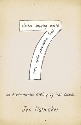 7: An Experimental Mutiny Against Excess  -     By: Jen Hatmaker