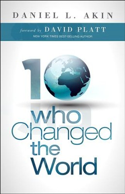 Ten Who Changed the World  -     By: Daniel L. Akin