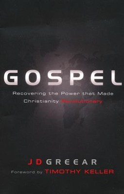 Gospel: Recovering the Power that Made Christianity Revolutionary  -     By: J.D. Greear