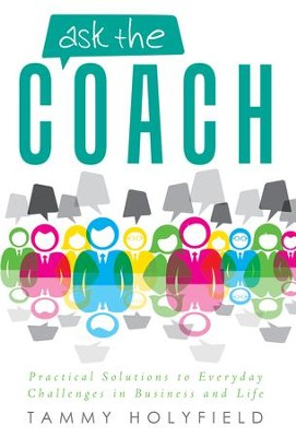 Ask the Coach: Practical Solutions to Everyday Challenges in Business and Life - eBook  -     By: Tammy Holyfield