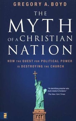 The Myth of a Christian Nation: How the Quest for Political Power Is Destroying the Church  -     By: Gregory A. Boyd