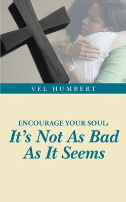 Encourage Your Soul: It's Not As Bad As It Seems - eBook  -     By: Vel Humbert