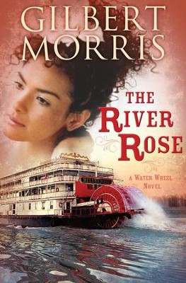 The River Rose, Water Wheel Series #2   -     By: Gilbert Morris