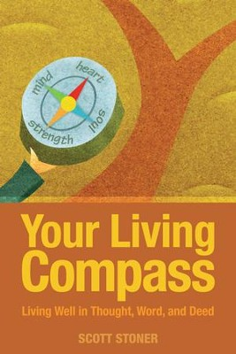 Your Living Compass: Living Well in Thought, Word, and Deed - eBook  -     By: Scott Stoner