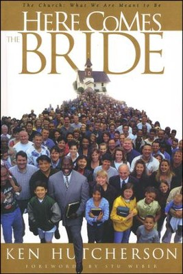 Here Comes the Bride: The Church, What We Are Meant to Be  -     By: Ken Hutcherson