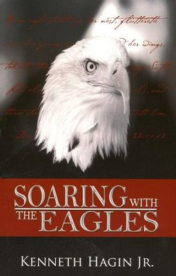Soaring with the Eagles  -     By: Kenneth Hagin Jr.