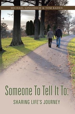 Someone To Tell It To: Sharing Life's Journey - eBook  -     By: Michael Gingerich, Tom Kaden