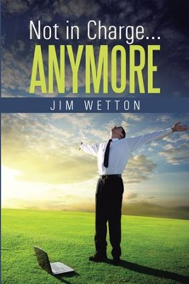 Not in Charge Anymore - eBook  -     By: Jim Wetton