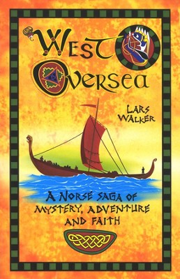 West Oversea: A Norse Saga of Mystery Adventure and Faith  -     By: Lars Walker