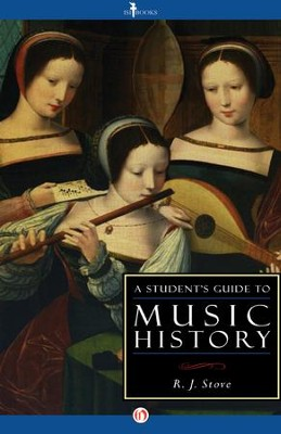 A Student's Guide to Music History / Digital original - eBook  -     By: R.J. Stove