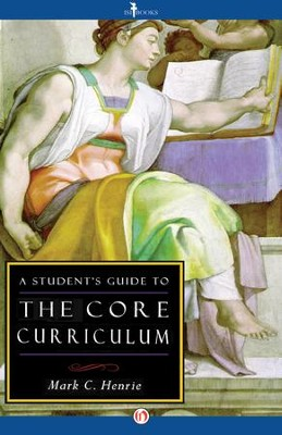 A Student's Guide to the Core Curriculum / Digital original - eBook  -     By: Mark C. Henrie