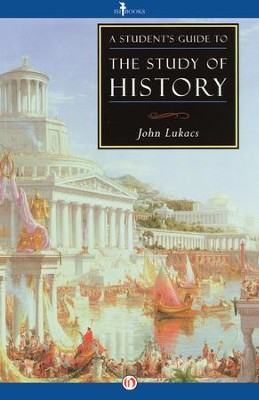 A Student's Guide to the Study of History / Digital original - eBook  -     By: John Lukacs
