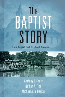 The Baptist Story: From English Sect to Global Movement  -     By: Anthony Chute, Nathan Finn, Michael A.G. Haykin
