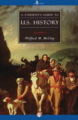 A Student's Guide to U.S. History / Digital original - eBook  -     By: Wilfred M. McClay