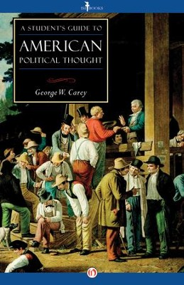 A Student's Guide to American Political Thought / Digital original - eBook  -     By: George W. Carey