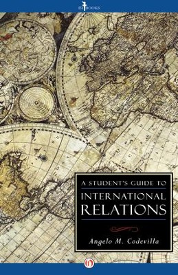 A Student's Guide to International Relations / Digital original - eBook  -     By: Angelo M. Codevilla