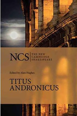 The New Cambridge Shakespeare: Titus Andronicus, 2nd Edition  -     Edited By: Alan Hughes, Sue Hall-Smith     By: William Shakespeare