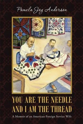 You Are the Needle and I Am the Thread: A Memoir of an American Foreign Service Wife - eBook  -     By: Pamela Anderson