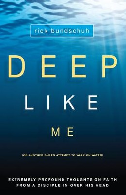 Deep Like Me: (Or Another Failed Attempt to Walk on Water) - eBook  -     By: Rick Bundschuh