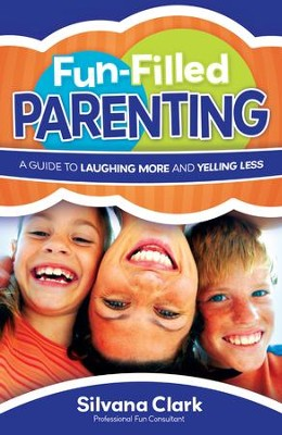 Fun-Filled Parenting: A Guide to Laughing More and Yelling Less - eBook  -     By: Silvana Clark