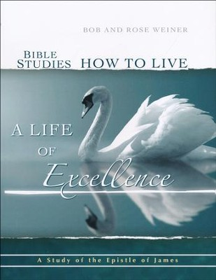 Bible Studies, How to Live a Life of Excellence; A Study of the Book of James  -     By: Bob Weiner, Rose Weiner