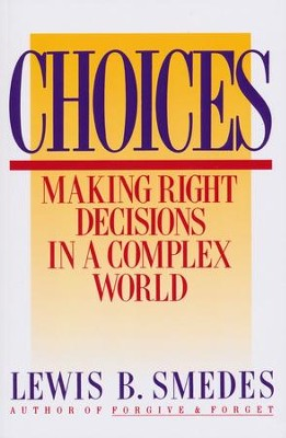 Choices: Making Right Decisions in a Complex World   -     By: Lewis B. Smedes