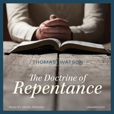 The Doctrine of Repentance - unabridged audio book on CD  -     Narrated By: Derek Perkins     By: Thomas Watson