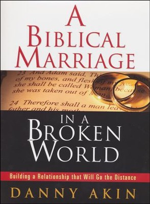 A Biblical Marriage in a Broken World: Building Relationships that Will Go the Distance, Workbook  -     By: Danny Akin