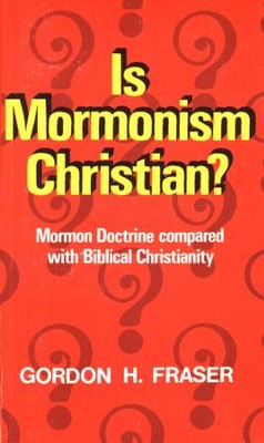 Is Mormonism Christian?: Mormon Doctrine compared with Biblical Christianity - eBook  -     By: Gordon H. Fraser