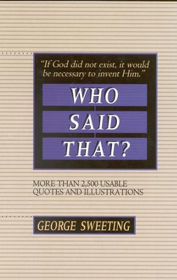 Who Said That?: More than 2,500 Usable Quotes and Illustrations - eBook  -     By: George Sweeting