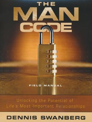The Man Code: Unlocking the Potential of Life's Most Important Relationships, Field Manual  -     By: Dennis Swanberg