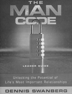 The Man Code: Unlocking the Potential of Life's Most Important Relationships, Leader's Guide  -     By: Dennis Swanberg