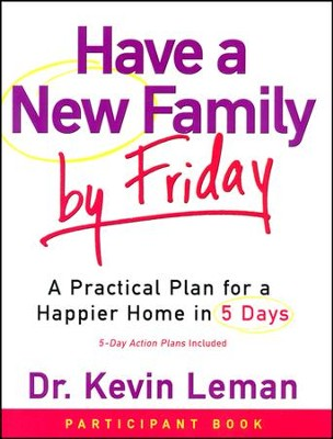 Have a New Family by Friday, Participant Book   -     By: Dr. Kevin Leman