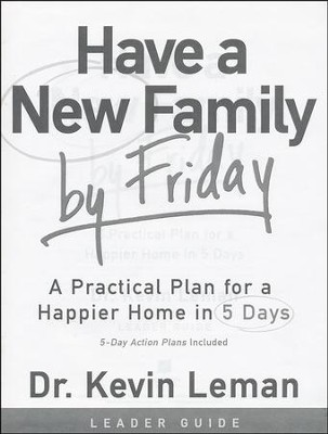 Have a New Family By Friday: A Practical Plan for a Happier Home in 5 Days, Leader's Guide  -     By: Dr. Kevin Leman
