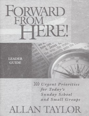 Forward from Here: Urgent Priorities for Today's Sunday School and Small Groups, Leader Guide  -     By: Allan Taylor