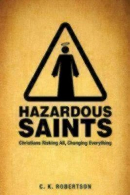 Hazardous Saints [Study Guide]: Christians Risking All, Changing Everything  -     By: C.K. Robertson