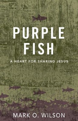 Purple Fish: A Heart for Sharing Jesus - eBook  -     By: Mark O. Wilson