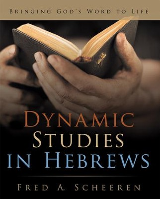 Dynamic Studies in Hebrews: Bringing Gods Word to Life - eBook  -     By: Fred Scheeren